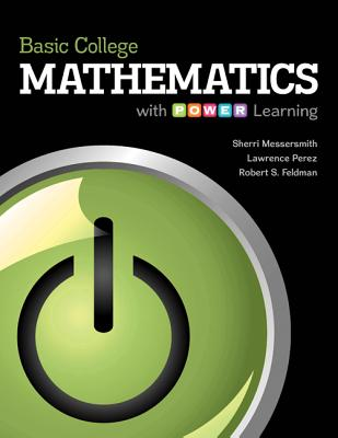 Basic College Mathematics With P.o.w.e.r. Learning By Messersmith, Sherri/ Perez, Lawrence (COR)/ Feldman, Robert