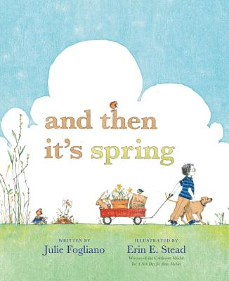 And Then It's Spring By Fogliano, Julie/ Stead, Erin